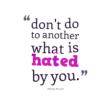 Dont Do To Another What Is Hated By You