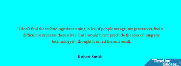 Robert Smith I Don T Find The Technology Threate Facebook Covers ... via Relatably.com
