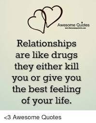 Quotes About Drugs Impressive Awesome Quotes WwwAwesomequotes48ucom Relationships Are Like Drugs