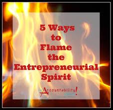 ways to flame the entrepreneurial spirit accountability squad 5 ways to flame the entrepreneurial spirit