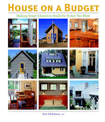 Building A Home On A Budget House On A Budget Making Smart Choices To Build The Home