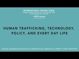international round table vienna 2018 human anti trafficking technology policy every day life