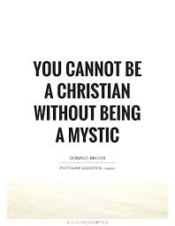 Christian Mystics Quotes Best Of You Cannot Be A Christian Without Being A Mystic Picture Quotes