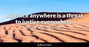 injustice anywhere is a threat to justice everywhere martin  quote injustice anywhere is a threat to justice everywhere martin luther king jr