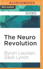 Amazon.fr - The Neuro Revolution - Laursen, Byron, Lynch, Zack, Ganser, L.  J. - Livres