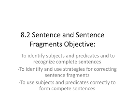 Sentence Fragments Ppt 8 2 Sentence And Sentence Fragments Objective Powerpoint