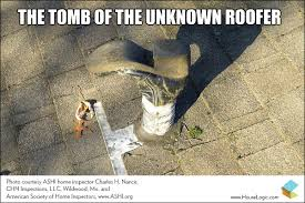 Funny Fail Meme: Tomb of the Unknown Roofer | HouseLogic Memes via Relatably.com