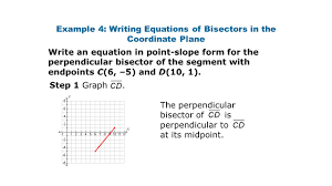 23 example 4 writing equations of bisectors in the coordinate plane write an equation in point slope form for the perpendicular