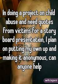 Child Abuse Quotes Fascinating In Doing A Project On Child Abuse And Need Quotes From Victims For A