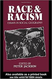 race and racism essays in social geography peter jackson  race and racism essays in social geography 1st edition