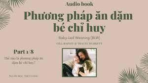 Sách nói - audio book) Phương Pháp Ăn Dặm Bé Chỉ Huy Baby-Led Weaning (phần  1/8) - YouTube
