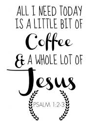 Decorate your laptops, water bottles, helmets, and cars. A Little Bit Of Coffee And A Whole Lot Of Jesus Free Coffee Printable Coffee Quotes Jesus Quotes New Quotes
