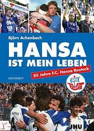 Squad of fc hansa rostock. Hansa Ist Mein Leben F C Hansa Rostock Seit 1965 Achenbach Bjorn 9783356018677 Amazon Com Books