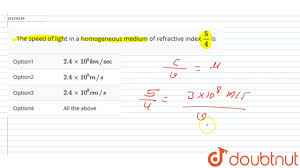 Speed Of Light Symbol The Speed Of Light In A Homogeneous Medium Of Refractive Index 5 4 Is