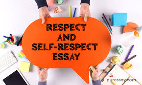 respect essay do really we need respect and self respect