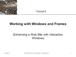 1 xp tutorial 6 new perspectives on javascript prehensive1 working with windows and frames enhancing a web site with interactive windows