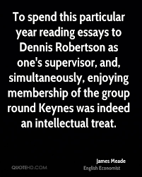 james meade quotes quotehd to spend this particular year reading essays to dennis robertson as one s supervisor and