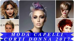 Moda Capelli Corti Donna 2017 Youtube