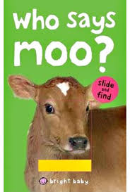 Words With Moo Bright Baby Words Slide And Find Who Says Moo By Roger Priddy