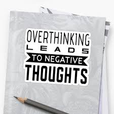 Overthinking Leads To Negative Thoughts Overthink Quotes Tshirt Stickers