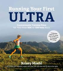 running your first ultra customizable training plans for your first to race by krissy moehl