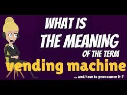 Vending Machine Definition Unique What Is VENDING MACHINE VENDING MACHINE Meaning How Do VENDING
