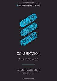 Conservation: A people-centred approach (Oxford Biology Primers):  Amazon.co.uk: Gilbert, Francis, Gilbert, Hilary: 9780198821663: Books