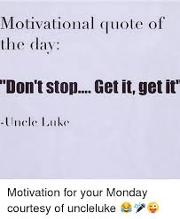 Motivational Quote Of The Day Don't Stop Get It Get It Uncle Luke Custom Motivational Quotes Of The Day