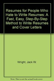 Resumes For People Who Hate To Write Resumes A Fast Easy Step By