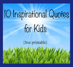 Encouraging Quotes For Kids Unique Inspirational Quotes For Kids