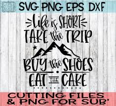 Life Is Short Take The Trip Buy The Shoes Eat The Cake Svg