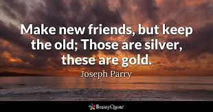 Old Quotes Stunning Make New Friends But Keep The Old Those Are Silver These Are Gold