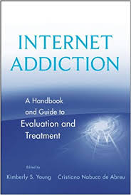 internet addiction a handbook and guide to evaluation and internet addiction a handbook and guide to evaluation and treatment kindle edition by kimberly s young kimberly s young cristiano nabuco de abreu