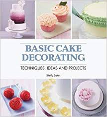 Basic Cake Decorating Techniques Ideas Projects Shelly Baker