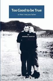 Too Good to be True: or How I met your father UK-US edition: Amazon.de:  Hunter, Andrea: Fremdsprachige Bücher