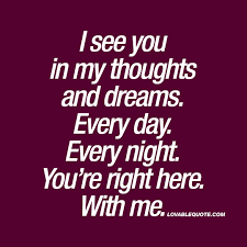 You In My Dreams Quotes Best Of I See You In My Thoughts And Dreams Every Day Every Night Cute Quote