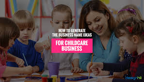 How To Generate The Business Name Ideas For Childcare Business