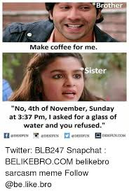 Brother Make Coffee For Me Sister No 40th Of November Sunday At 40 Mesmerizing Uff I Have No Sister I Need A Sister