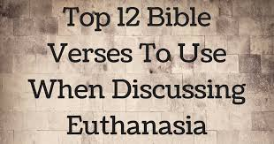 Christian Quotes On Euthanasia Best of Top 24 Bible Verses To Use When Discussing Euthanasia