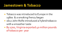 Image result for By 1630, over a million and a half pounds of tobacco were being exported from Jamestown every year.
