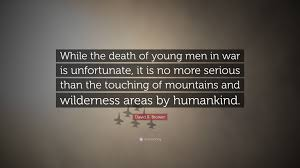 "Death Quote Adorable David R Brower Quote ""While The Death Of Young Men In War Is"