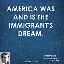 Immigrant Quotes About The American Dream Best of Don DeLillo Quotes QuoteHD