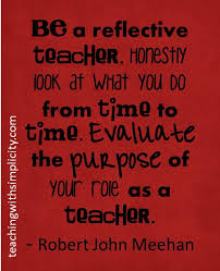 best teacher qoutes ideas teacher quotes a reflective teacher i love reflecting on myself makes me double