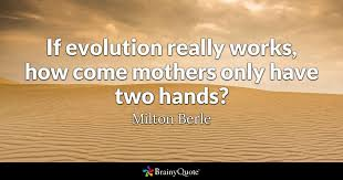 Quotes Works Milton Berle If Evolution Really Works How Come Mothers