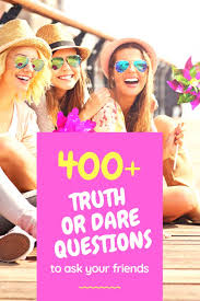 Truth Or Dares 400 Embarrassing Truth Or Dare Questions To Ask Your Friends