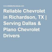 Reliable Chevrolet In Richardson Tx Serving Dallas Plano Chevrolet Drivers Chevrolet Dealership Competing Dealership