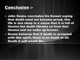 death be not proud poem 11 conclusion • john donne concludes his sonnet saying that death need not became proud