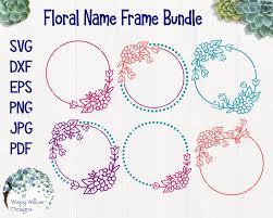 Cricut Name Designs Floral Circle Name Frames Svg Dxf Png Jpg Pdf Monograms