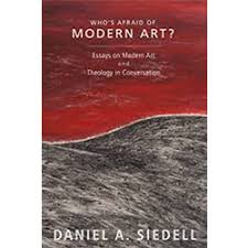 dr daniel a siedell knox theological seminary who s afraid of modern art essays on modern art and theology in conversation