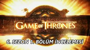 game of thrones 6 sezon 1 bölüm İncelemesi